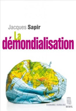 Jacques Sapir - La démondialisation