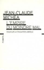 Jean-Claude Michéa - L'empire du moindre mal