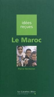 Pierre Vermeren - Le Maroc, idées reçues