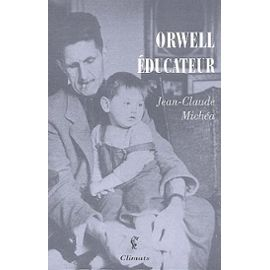 Jean-Claude Michéa - Orwell-Educateur