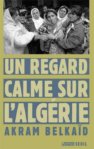 Akram Belkaid - Un regard calme sur l'Algérie