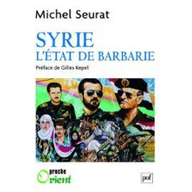 Michel Seurat - Syrie l'Etat de barbarie