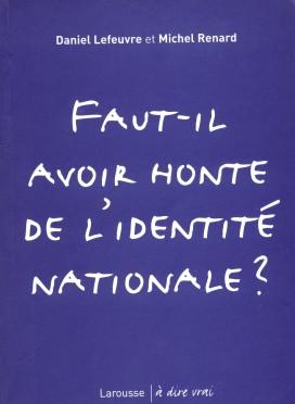 Daniel Lefeuvre, Michel Renard - Faut-il avoir honte de l'identité nationale
