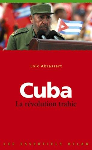 Loïc Abrassart - Cuba, la révolution trahie