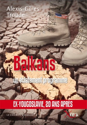 Alexis-Gilles Troude - Balkans un éclatement programmé