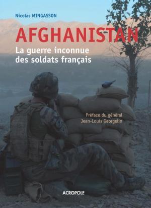 Nicolas Mingasson - Afghanistan la guerre inconnue des soldats français