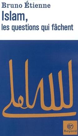 Bruno Etienne - Islam, les questions qui fâchent