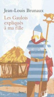 Jean-Louis Brunaux - Les Gaulois expliqués à ma fille