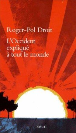 Roger-Pol Droit - L'Occident expliqué à tout le monde