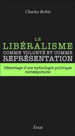 Charles Robin - Le libéralisme comme volonté