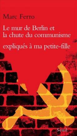 Marc Ferro - Le mur de Berlin et la chute du communisme