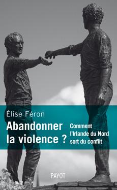 Elise Féron - Abandonner la violence