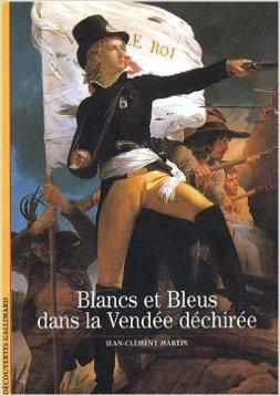 Jean-Clément Martin - Blancs et Bleus dans la Vendée déchirée