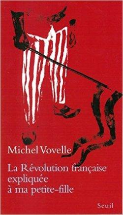 Michel Vovelle - La Révolution française expliquée à ma petite-fille